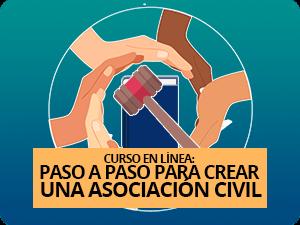 Dale un vistazo a nuestro curso: Paso a paso para la Creación de una Asociación Civil. En versión en línea